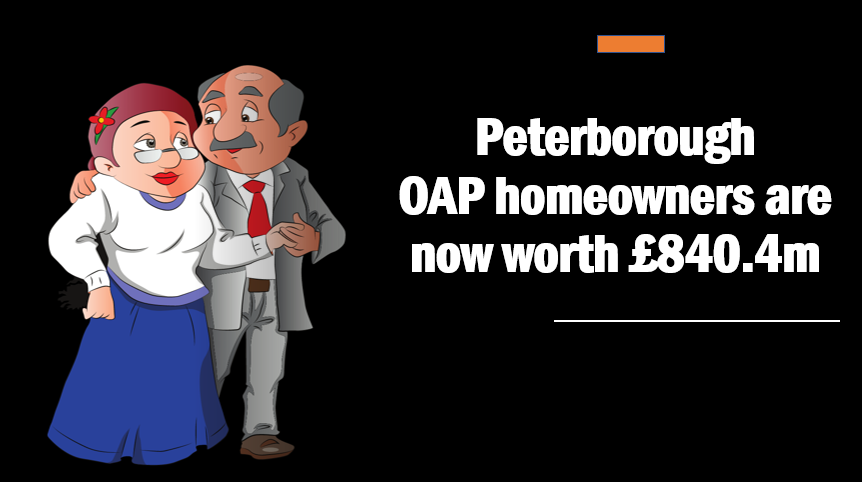 Peterborough Pensioner Homeowners are now Worth£3,157,572,800